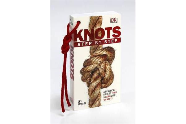 Knots Step by Step - A Practical Guide to Tying & Using Over 100 Knots