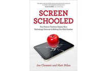 Screen Schooled - Two Veteran Teachers Expose How Technology Overuse is Making Our Kids Dumber