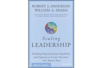 Scaling Leadership - Building Organizational Capability and Capacity to Create Outcomes that Matter Most