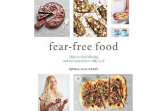 Fear-Free Food - How to ditch dieting and fall back in love with food