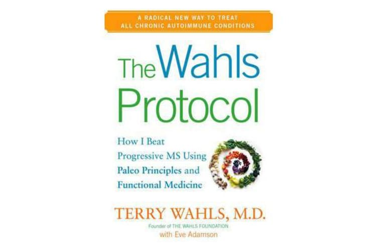 The Wahls Protocol - How I Beat Progressive MS Using Paleo Principles and Functional Medicine