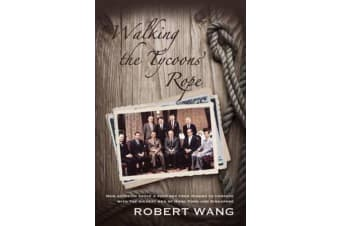 Walking the Tycoons Rope - How Ambition Drove a Poor Boy from Ningbo to Compete with the Richest Men of Hong Kong & Singapore