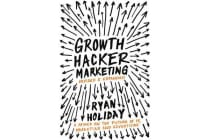 Growth Hacker Marketing - A Primer on the Future of PR, Marketing and Advertising