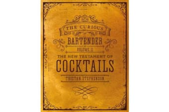 The Curious Bartender Volume II - The New Testament of Cocktails